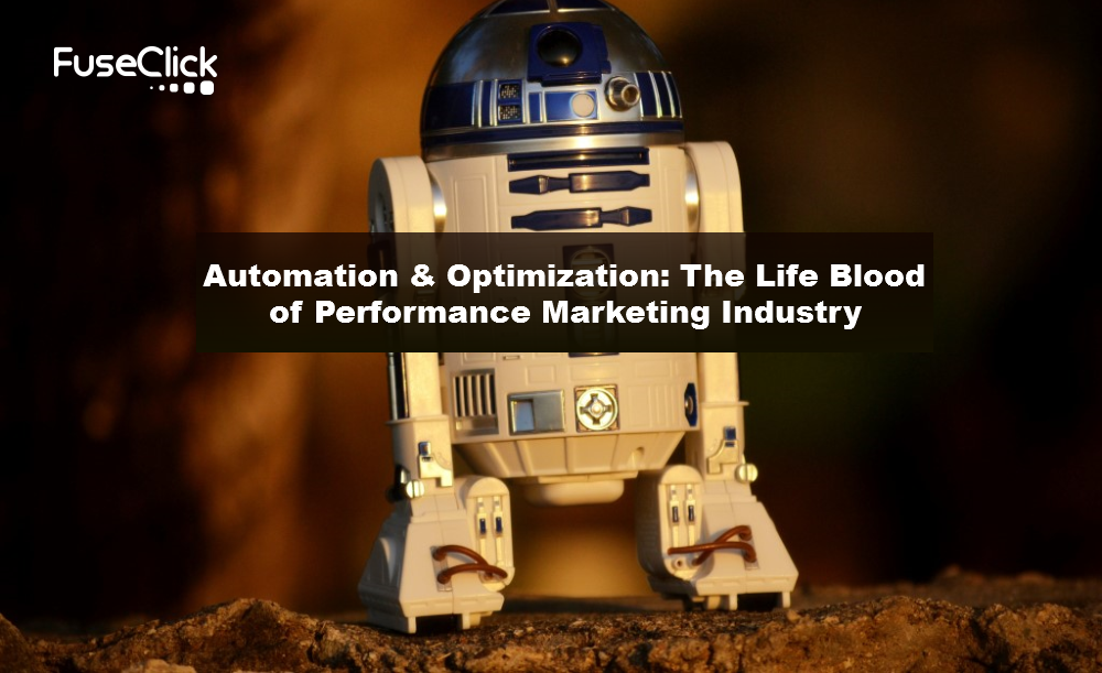 Automation & Optimization: The life blood of Performance Marketing Industry